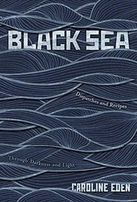 Black Sea (Dispatches and Recipes, Through Darkness and Light) by Caroline Eden, 9781787131316
