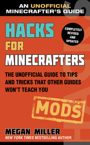 Hacks for Minecrafters: Mods (The Unofficial Guide to Tips and Tricks That Other Guides Won't Teach You) - 9781510741089 by Megan Miller, 9781510741089