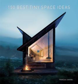 150 Best Tiny Space Ideas by Francesc Zamora, 9780062909220