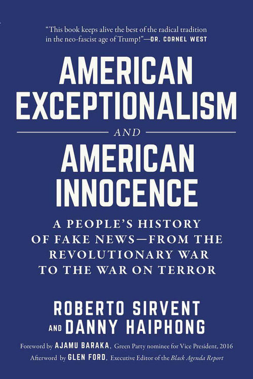 American Exceptionalism and American Innocence (A People's History of Fake News-From the Revolutionary War to the War on Terror) by Roberto Sirvent, Danny Haiphong, Ajamu Baraka, Glen Ford, 9781510742369