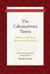 The Cakrasamvara Tantra (The Discourse of Sri Heruka) (A Study and Annotated Translation) by David B.  Gray, 9781949163025