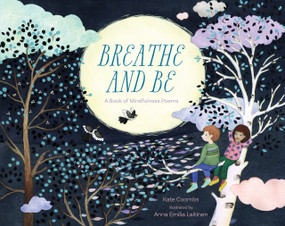 Breathe and Be (A Book of Mindfulness Poems) by Kate Coombs, Anna Laitinen, 9781622039371