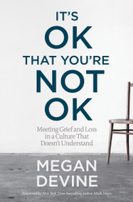 It's OK That You're Not OK (Meeting Grief and Loss in a Culture That Doesn't Understand) by Megan Devine, Mark Nepo, 9781622039074
