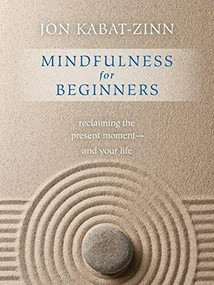 Mindfulness for Beginners (Reclaiming the Present Moment--and Your Life) by Jon Kabat-Zinn, Ph.D., 9781622036677