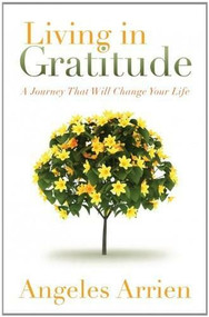 Living in Gratitude (Mastering the Art of Giving Thanks Every Day, A Month-by-Month Guide) by Angeles Arrien, Marianne Williamson, 9781604079845