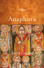 Anaphora (New Poems) by Scott Cairns, 9781612618388