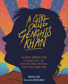 A Girl Called Genghis Khan (How Maria Toorpakai Wazir Pretended to Be a Boy, Defied the Taliban, and Became a World Famous Squash Player) by Michelle Lord, Shehzil Malik, 9781454931362