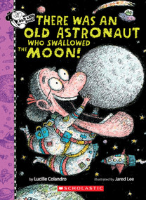 There Was An Old Astronaut Who Swallowed the Moon! by Lucille Colandro, Jared Lee, 9781338325072