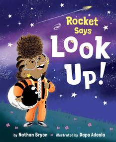 Rocket Says Look Up! by Nathan Bryon, Dapo Adeola, 9781984894427