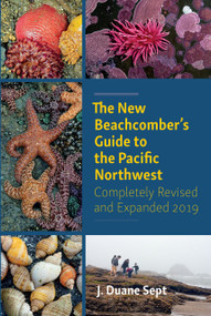 The New Beachcomber's Guide to the Pacific Northwest by J. Duane Sept, 9781550178371