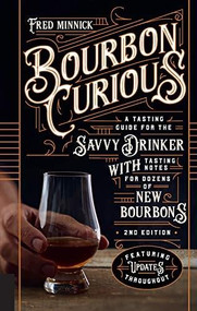 Bourbon Curious (A Tasting Guide for the Savvy Drinker with Tasting Notes for Dozens of New Bourbons) by Fred Minnick, 9780760364901