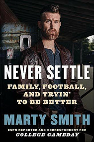 Never Settle (Sports, Family, and the American Soul) by Marty Smith, 9781538732991