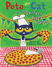 Pete the Cat and the Perfect Pizza Party by James Dean, James Dean, Kimberly Dean, 9780062404374