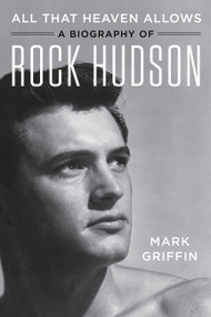All That Heaven Allows (A Biography of Rock Hudson) - 9780062408860 by Mark Griffin, 9780062408860