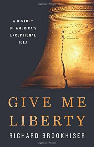Give Me Liberty (A History of America's Exceptional Idea) by Richard Brookhiser, 9781541699137