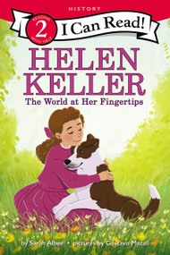 Helen Keller: The World at Her Fingertips by Sarah Albee, Gustavo Mazali, 9780062432810