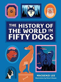 The History of the World in Fifty Dogs by Mackenzi Lee, Petra Eriksson, 9781419740060