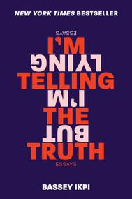 I'm Telling the Truth, but I'm Lying (Essays) by Bassey Ikpi, 9780062698346