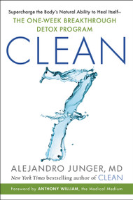 CLEAN 7 (Supercharge the Body's Natural Ability to Heal Itself-The One-Week Breakthrough Detox Program) by Alejandro Junger, 9780062792280