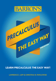Precalculus: The Easy Way by Christina Pawlowski, Lawrence Leff, 9781438012698