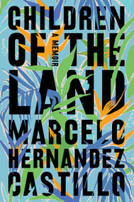 Children of the Land by Marcelo Hernandez Castillo, 9780062825599