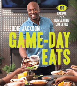 Game-Day Eats (100 Recipes for Homegating Like a Pro) by Eddie Jackson, 9780062870834