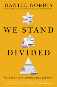 We Stand Divided (The Rift Between American Jews and Israel) by Daniel Gordis, 9780062873699