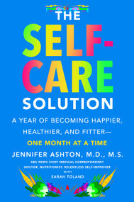 The Self-Care Solution (A Year of Becoming Happier, Healthier, and Fitter--One Month at a Time) by Jennifer Ashton, M.D., 9780062885425