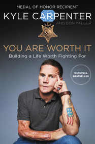 You Are Worth It (Building a Life Worth Fighting For) by Kyle Carpenter, Don Yaeger, 9780062898548