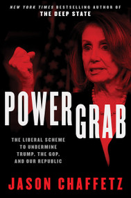 Power Grab (The Liberal Scheme to Undermine Trump, the GOP, and Our Republic) by Jason Chaffetz, 9780062944429
