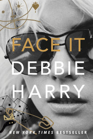 Face It (A Memoir) by Debbie Harry, 9780060749583