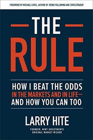 The Rule: How I Beat the Odds in the Markets and in Life-and How You Can Too by Michael Covel, Larry Hite, 9781260452655
