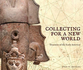 Collecting for a New World (Treasures of the Early Americas) by John W. Hessler, 9781911282396