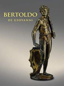 Bertoldo di Giovanni (The Renaissance of Sculpture in Medici Florence) by Aimee Ng, Alexander J Noelle, Xavier F Salomon, 9781911282433