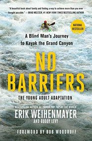 No Barriers (The Young Adult Adaptation) (A Blind Man's Journey to Kayak the Grand Canyon) by Erik Weihenmayer, Buddy Levy, 9781250206770