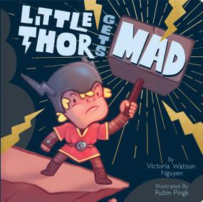 Little Thor Gets Mad by Victoria Watson Nguyen, Rubin Pingk, 9781534450899