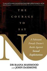 Courage to Say No (A Pakistani Female Doctor's Battle Against Sexual Exploitation) by Raana Mahmood, John DeSimone, 9781510742246