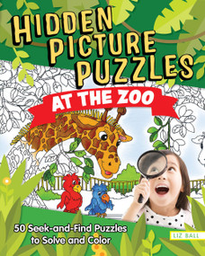 Hidden Picture Puzzles at the Zoo (50 Seek-and-Find Puzzles to Solve and Color) by Liz Ball, 9781641240376
