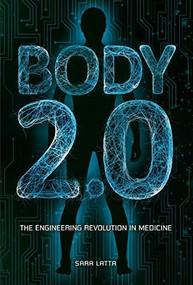 Body 2.0 (The Engineering Revolution in Medicine) by Sara Latta, 9781541528130