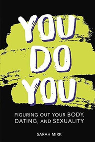 You Do You (Figuring Out Your Body, Dating, and Sexuality) by Sarah Mirk, 9781541540224