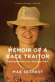 Memoir of a Race Traitor (Fighting Racism in the American South) by Mab Segrest, 9781620972991