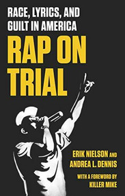 Rap on Trial (Race, Lyrics, and Guilt in America) by Erik Nielson, Andrea Dennis, Killer Mike, 9781620973400