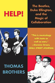 Help! (The Beatles, Duke Ellington, and the Magic of Collaboration) - 9780393357523 by Thomas Brothers, 9780393357523