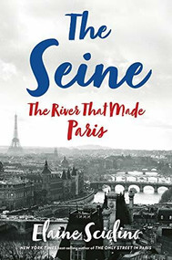 The Seine (The River that Made Paris) by Elaine Sciolino, 9780393609356