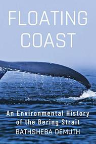 Floating Coast (An Environmental History of the Bering Strait) by Bathsheba Demuth, 9780393635164