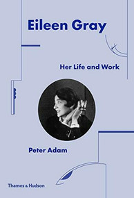 Eileen Gray (Her Life and Work) by Peter Adam, 9780500343548