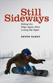 Still Sideways (Riding the Edge Again after Losing My Sight) by Devon Raney, Tom Burt, Jeff Hawe, 9781938340895