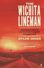 Wichita Lineman (Searching in the Sun for the World's Greatest Unfinished Song) by Dylan Jones, 9780571353408