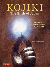 Kojiki: The Birth of Japan (The Japanese Creation Myth Illustrated) by Kazumi Wilds, 9784805315392