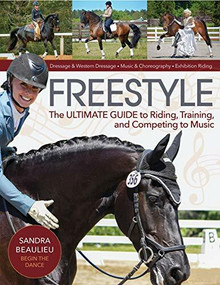 Freestyle (The Ultimate Guide to Riding, Training, and Competing to Music) by Sandra Beaulieu, Marsha Hartford-Sapp, 9781570769306